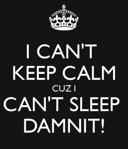 i-can-t-keep-calm-cuz-i-can-t-sleep-damnit