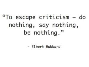 Quote_Elbert-Hubbard-on-escaping-criticizm_wwwalexlaughlincom_-p1676_US-1